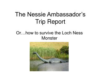 The Nessie Ambassador s Trip Report