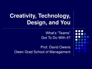 Creativity, Technology, Design, and You