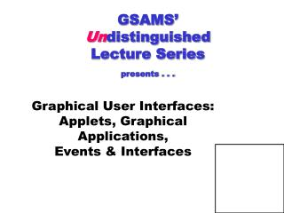 GSAMS  Undistinguished  Lecture Series  presents . . .