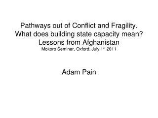 Pathways out of Conflict and Fragility. What does building state capacity mean Lessons from Afghanistan Mokoro Seminar,