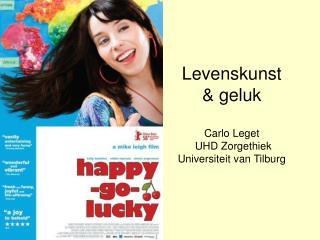 Levenskunst   geluk  Carlo Leget  UHD Zorgethiek Universiteit van Tilburg
