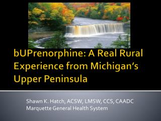 BUPrenorphine: A Real Rural Experience from Michigan s Upper Peninsula