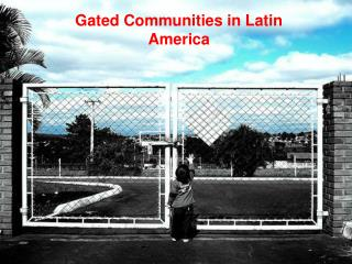 Gated Communities in Latin America