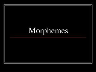 Morphemes