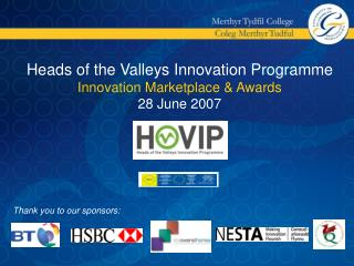 Heads of the Valleys Innovation Programme Innovation Marketplace  Awards 28 June 2007