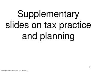 Supplementary slides on tax practice and planning