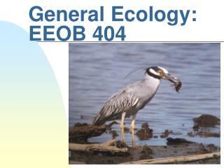 General Ecology: EEOB 404