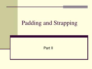 Padding  Strapping Lecture II
