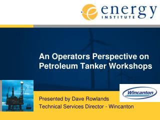 An Operators Perspective on Petroleum Tanker Workshops