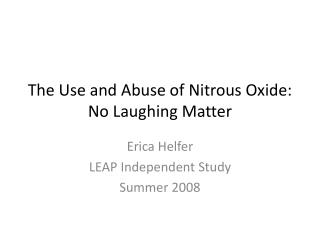 The Use and Abuse of Nitrous Oxide: No Laughing Matter