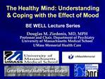 The Healthy Mind: Understanding  Coping with the Effect of Mood  BE WELL Lecture Series