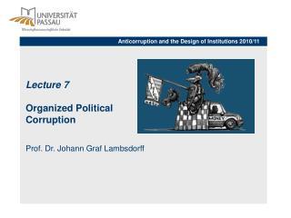 Lecture 7   Organized Political  Corruption