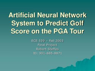 Artificial Neural Network System to Predict Golf Score on the PGA Tour