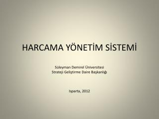 HARCAMA Y NETIM SISTEMI  S leyman Demirel  niversitesi Strateji Gelistirme Daire Baskanligi    Isparta, 2012