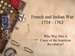 French and Indian War 1754 - 1763