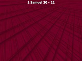 2 Samuel 20 - 22
