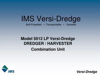 IMS Versi-Dredge Self-Propelled      Transportable       Versatile
