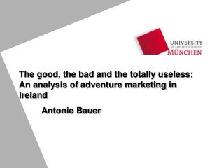 The good, the bad and the totally useless: An analysis of adventure marketing in Ireland  Antonie Bauer