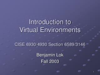 Introduction to  Virtual Environments  CISE 6930