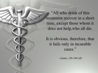 All who drink of this treatment recover in a short time, except those whom it does not help,who all die.  It is obvious