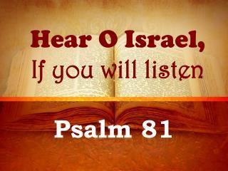 Hear O Israel, If you will listen