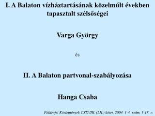 I. A Balaton v zh ztart s nak k zelm lt  vekben tapasztalt sz lsos gei  Varga Gy rgy   s  II. A Balaton partvonal-szab l