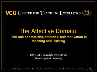 The Affective Domain:  The role of emotions, attitudes, and motivation in teaching and learning