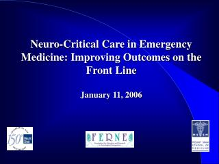 Neuro-Critical Care in Emergency Medicine: Improving Outcomes on the  Front Line  January 11, 2006