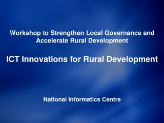 Workshop to Strengthen Local Governance and Accelerate Rural Development  ICT Innovations for Rural Development