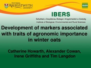 Development of markers associated with traits of agronomic importance in winter oats  Catherine Howarth, Alexander Cowan