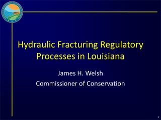 Hydraulic Fracturing Regulatory Processes in Louisiana