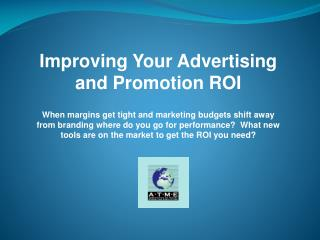 Improving Your Advertising and Promotion ROI  When margins get tight and marketing budgets shift away from branding wher