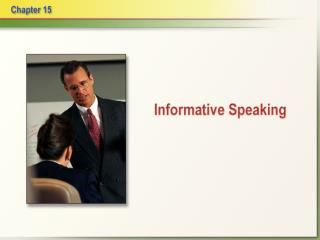 Informative speech:  communicates knowledge and understanding about a process, an event, a person or place, an object, o