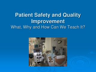 Patient Safety and Quality Improvement What, Why and How Can We Teach It