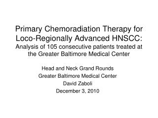 Primary Chemoradiation Therapy for Loco-Regionally Advanced HNSCC: Analysis of 105 consecutive patients treated at the G