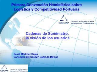 David Mart nez Rojas Consejero del CSCMP Capitulo M xico