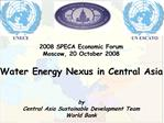2008 SPECA Economic Forum  Moscow, 20 October 2008  Water Energy Nexus in Central Asia   by Central Asia Sustainable Dev