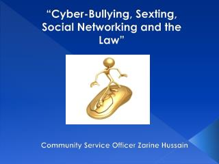 Cyber-Bullying, Sexting, Social Networking and the Law