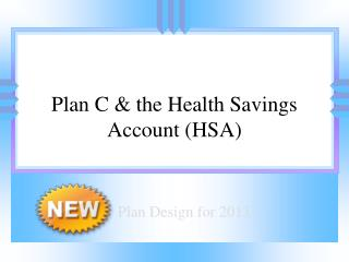 Introducing:   Plan C  the Health Savings Account HSA