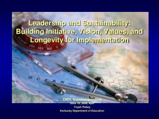 Leadership and Sustainability: Building Initiative, Vision, Values, and Longevity for Implementation