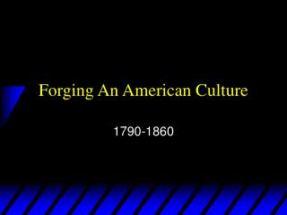 Forging An American Culture