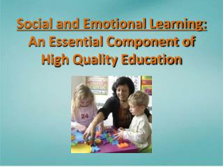 Social and Emotional Learning: An Essential Component of  High Quality Education