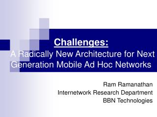 Challenges:  A Radically New Architecture for Next Generation Mobile Ad Hoc Networks