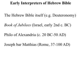 The Hebrew Bible itself e.g. Deuteronomy  Book of Jubilees Israel, early 2nd c. BC  Philo of Alexandria c. 20 BC-50 AD