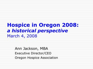 Hospice in Oregon 2008: a historical perspective March 4, 2008