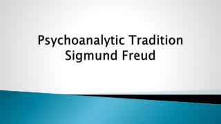 Psychoanalytic Tradition Sigmund Freud