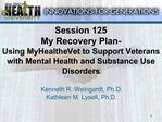 Session 125 My Recovery Plan- Using MyHealtheVet to Support Veterans with Mental Health and Substance Use Disorders