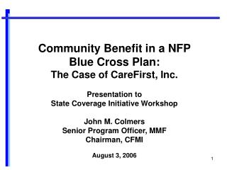 Community Benefit in a NFP Blue Cross Plan: The Case of CareFirst, Inc.  Presentation to  State Coverage Initiative Work