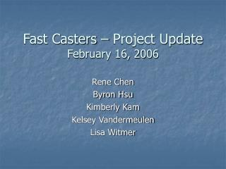 Fast Casters   Project Update February 16, 2006