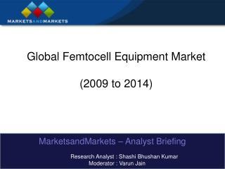 Global Femtocell Equipment Market  2009 to 2014